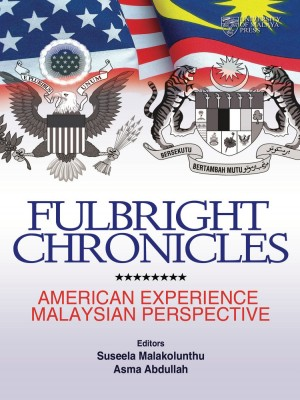 Fulbright Chronicles: American Experience Malaysian Perspective by Suseela Malakolunthu & Asma Abdullah from University of Malaya Press in General Academics category