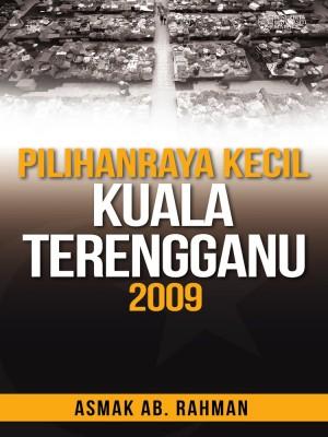Pilihan Raya Kecil Kuala Terengganu 2009 by Mohammad Redzuan Othman, Amer Saifude Ghazali & Zulkarnain Abdul Rahman from University of Malaya Press in General Academics category
