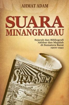 Suara Minangkabau: sejarah dan bibliografi akhbar dan majalah  di Sumatera Barat (1900-1941)
