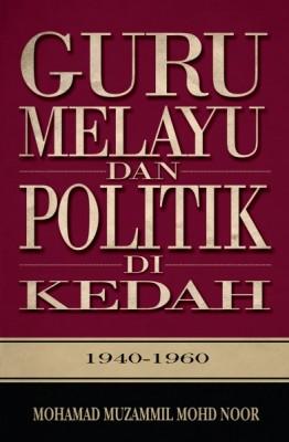 Guru Melayu dan politik di Kedah (1940-1960)