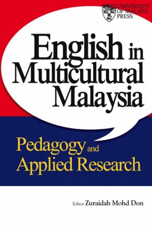 English in Multicultural Malaysia Pedagogy and Applied Research by Zuraidah Mohd Don (ed.), from University of Malaya Press in General Academics category