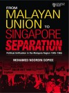 From Malayan Union to Singapore Separation