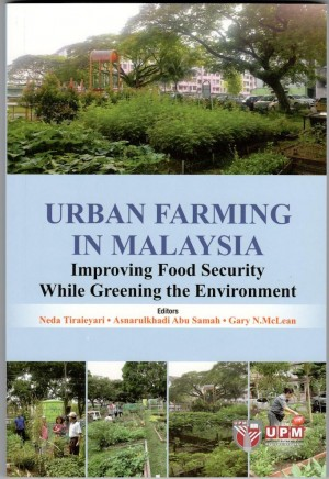 URBAN FARMING IN MALAYSIA:  Improving Food Security While Greening The Environment by Neda Tiraieyari, Asnarulkhadi Abu Samah  and Gary N.McLean from UPM Press in General Academics category
