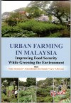 URBAN FARMING IN MALAYSIA:  Improving Food Security While Greening The Environment