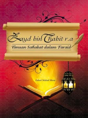 ZAYD BIN THABIT R.A. ILMUAN SAHABAT DALAM FARAID by ZAHARI MAHAD MUSA from PENERBIT USIM in Islam category