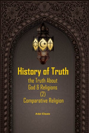 HISTORY OF TRUTH - THE TRUTH ABOUT GOD AND RELIGION VOL.2 COMPARATIVE RELIGIONS by Adel Elsaie from PENERBIT USIM in Religion category
