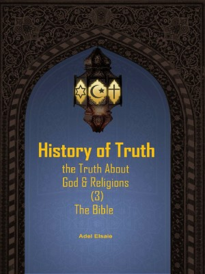 History Of Truth : The Truth About God And Religions (3): The Bible by Editors: Adel Elsaie from PENERBIT USIM in General Academics category