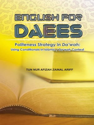 ENGLISH FOR DAEES - POLITENESS STRATEGY IN DA'WAH: USING CONDITIONALS IN ISLAMIC by Tun Nur Afizah Zainal Ariff from PENERBIT USIM in Language & Dictionary category