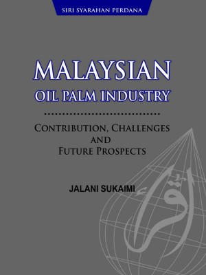 MALAYSIAN OIL PALM INDUSTRY CONTRIBUTION, CHALLENGES AND FUTURE PROSPECTS by Jalani Sukaimi from  in  category