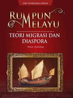 SIRI SYARAHAN UMUM ~ RUMPUN MELAYU: TEORI MIGRASI DAN DIASPORA by Wan Hashim from PENERBIT USIM in General Novel category