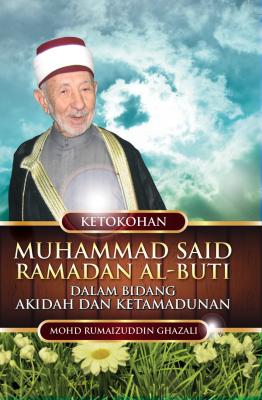 Ketokohan Muhammad Said Ramadan Al-Buti Dalam Bidang Akidah dan Ketamadunan by Mohd Rumaizuddin Ghazali from PENERBIT USIM in Autobiography & Biography category