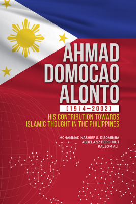 Ahmad Domocao Alonto (1914-2002 : His Contrbution Towards Islamic Thought in the Philipines