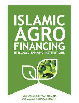 Islamic Agro Financing in Islamic Banking Institutions by Muhammad Ridhwan Ab. Aziz & Muhammad Mohamad Yusof from PENERBIT USIM in Finance & Investments category