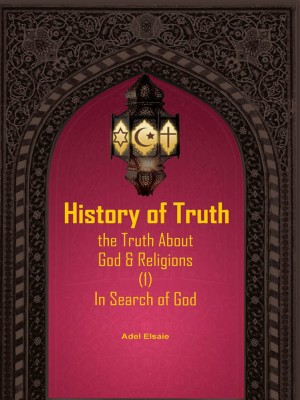 HISTORY OF TRUTH - THE TRUTH ABOUT GOD AND RELIGION VOL.1 IN SEARCH OF GOD by Adel Elsaie from PENERBIT USIM in Religion category