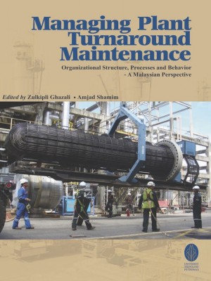 Managing Plant Turnaround Maintenance by Zulkipli Ghazali,Amjad Shamim from UTP Press in General Academics category