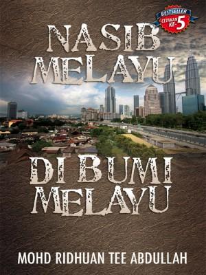 Nasib Melayu Di Bumi Melayu by Mohd Ridhuan Tee Abdullah from UTUSAN PUBLICATIONS & DISTRIBUTORS SDN BHD in Politics category