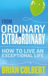 From Ordinary to Extraordinary – How to Live An Exceptional Life by Brian   Colbert from  in  category