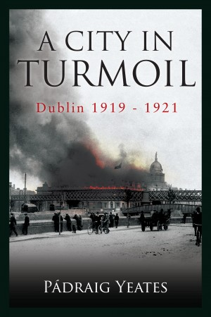 A City in Turmoil – Dublin 1919–1921 by Pádraig   Yeates from Vearsa in History category