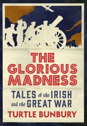 The Glorious Madness – Tales of the Irish and the Great War by Turtle Bunbury from Vearsa in History category
