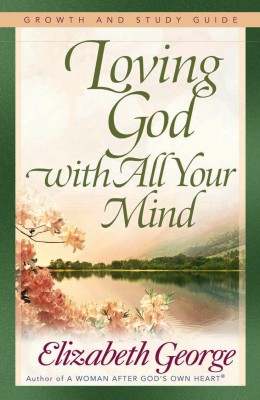 Loving God with All Your Mind Growth and Study Guide by Elizabeth George from Vearsa in Religion category