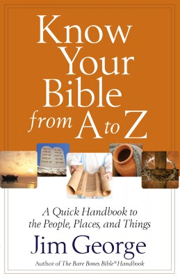 Know Your Bible from A to Z by Jim George from Vearsa in Religion category