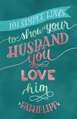 101 Simple Ways to Show Your Husband You Love Him by Kathi Lipp from Vearsa in Religion category