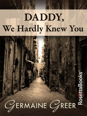 Daddy, We Hardly Knew You by Germaine Greer from Vearsa in Autobiography & Biography category