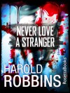 Never Love A Stranger by Harold Robbins from  in  category