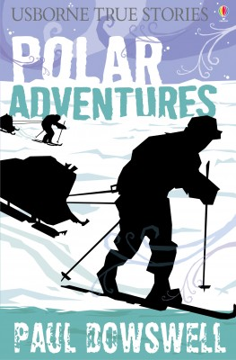 True Stories Polar Adventures by Paul Dowswell from  in  category