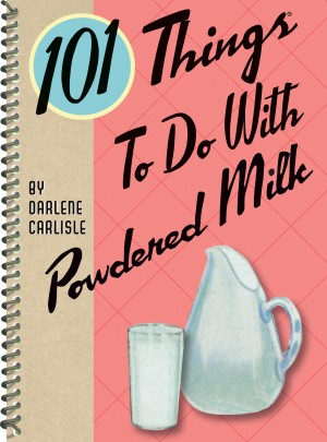 101 Things to do with Powdered Milk by Darlene Carlisle from Vearsa in Recipe & Cooking category