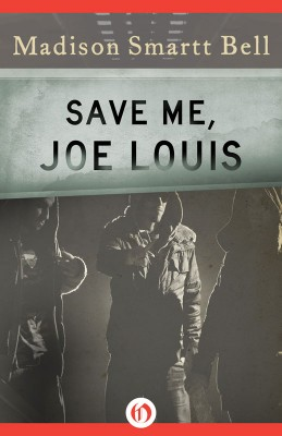 Save Me, Joe Louis by Madison Smartt Bell from Vearsa in General Novel category