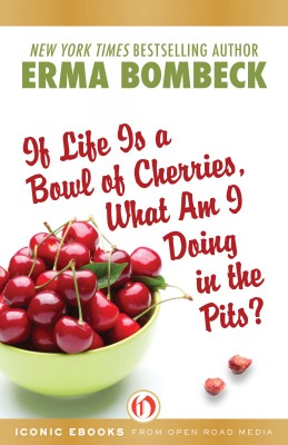 If Life Is a Bowl of Cherries, What Am I Doing in the Pits? by Erma Bombeck from Vearsa in Wedding category
