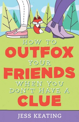 How to Outfox Your Friends When You Don't Have a Clue by Jess Keating from Vearsa in Teen Novel category