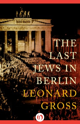 The Last Jews in Berlin by Leonard Gross from Vearsa in History category