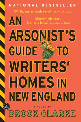 An Arsonist's Guide to Writers' Homes in New England by Brock Clarke from Vearsa in General Novel category