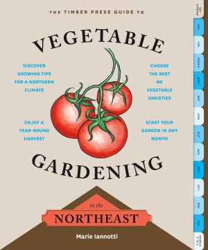 The Timber Press Guide to Vegetable Gardening in the Northeast by Marie Iannotti from Vearsa in Lifestyle category