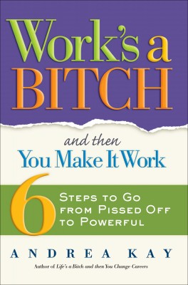 Work's a Bitch and Then You Make It Work by Andrea Kay from Vearsa in Business & Management category