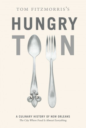 Tom Fitzmorris's Hungry Town by Tom Fitzmorris from Vearsa in Recipe & Cooking category