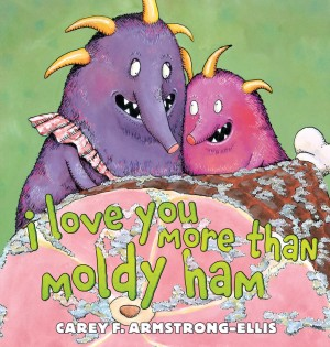 I Love You More Than Moldy Ham by Carey F. Armstrong-Ellis from Vearsa in Teen Novel category
