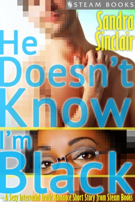 He Doesn't Know I'm Black - A Sexy Interracial Erotic Romance Short Story from Steam Books by Steam Books from Vearsa in General Novel category