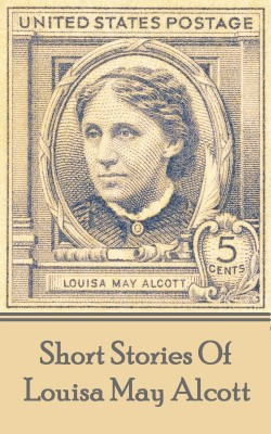 The Short Stories Of Louisa May Alcott by Louisa May Alcott from Vearsa in Classics category