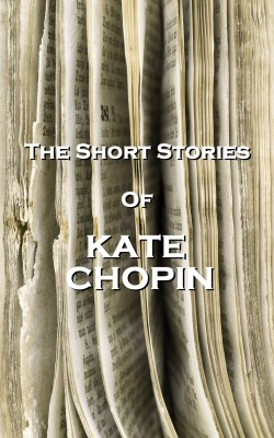 The Short Stories Of Kate Chopin by Kate Chopin from Vearsa in Classics category