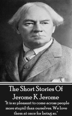 The Short Stories Of Jerome K Jerome by Jerome K. Jerome from Vearsa in General Novel category