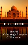 The Fall Of The Moghul Empire Of Hindustan by H.G.  Keene from  in  category