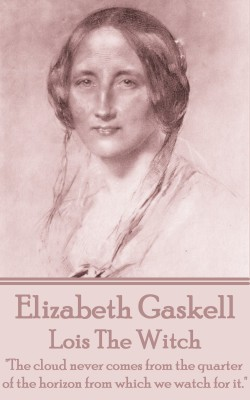 Lois The Witch by Elizabeth Gaskell from Vearsa in General Novel category