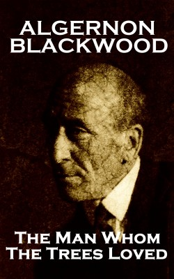 The Man Whom The Trees Loved by Algernon Blackwood from Vearsa in General Novel category
