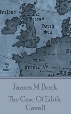 The Case Of Edith Cavell by James M  Beck from Vearsa in History category