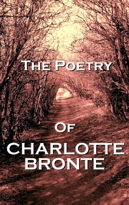 The Poetry Of Charlotte Bronte by Charlotte Bronte from Vearsa in Language & Dictionary category
