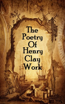 The Poetry Of Henry Clay Work by Henry   Clay Work from Vearsa in Language & Dictionary category