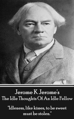 The Idle Thoughts Of An Idle Fellow  Jerome K. Jerome  Vearsa  97817839488...